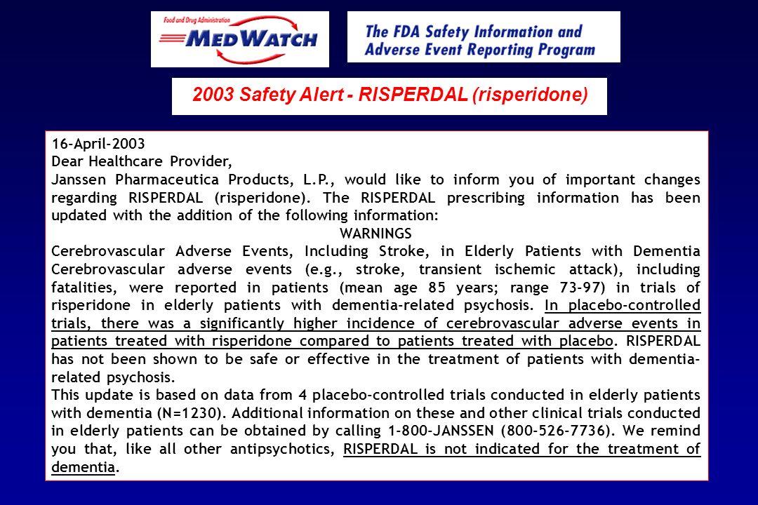 2003 Safety Alert - RISPERDAL (risperidone) 16-April-2003 Dear Healthcare Provider, Janssen Pharmaceutica Products, L.P., would like to inform you of important changes regarding RISPERDAL (risperidone).