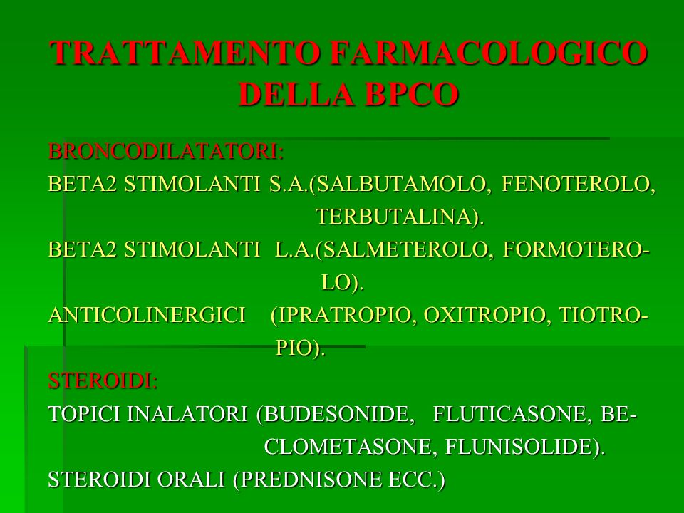 TRATTAMENTO FARMACOLOGICO DELLA BPCO BRONCODILATATORI: BETA2 STIMOLANTI S.A.(SALBUTAMOLO, FENOTEROLO, TERBUTALINA). TERBUTALINA). BETA2 STIMOLANTI L.A