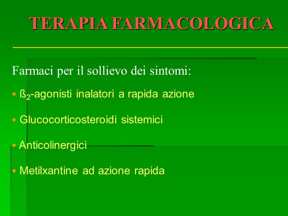 CSI = corticosteroidi inalatori; LABA = long-acting β 2 -agonisti; LR = a lento rilascio * nei pazienti con asma e rinite rispondono bene agli anti-leucotrieni ** nei pazienti allergici ad allergeni perenni e con livelli di IgE totali sieriche compresi tra 30 e 700 U/ml APPROCCIO PROGRESSIVO ALLA TERAPIA DELLASMA NELLADULTO Controllo ambientale e Immunoterapia, quando indicati Programma di educazione β 2 -agonisti a breve azione al bisogno aggiungere 1 o più: Anti-leucotrieni Anti-IgE (omalizumab) ** Teofilline-LR CS orali aggiungere 1 o più: Anti-leucotrieniTeofilline-LR CSI a bassa dose + anti-leucotrieni * CSI a bassa dose + teofilline-LR CSI a dose medio-alta Anti-leucotrieni * Cromoni Altre opzioni (in ordine decrescente di efficacia) Opzione principale CSI a alta dose + LABA CSI a media dose + LABA CSI a bassa dose + LABA CSI a bassa dose β 2 -agonisti a breve azione al bisogno STEP 5 STEP 4 STEP 3 STEP 2 STEP 1