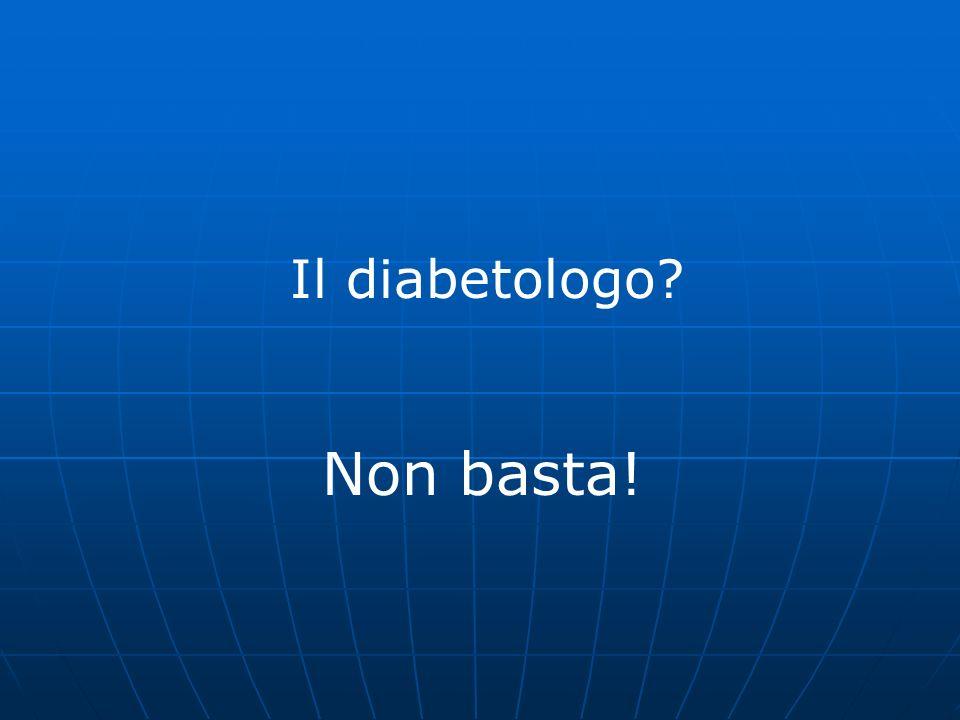 Il diabetologo? Non basta!