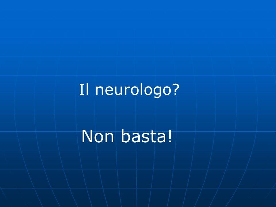 Il neurologo? Non basta!
