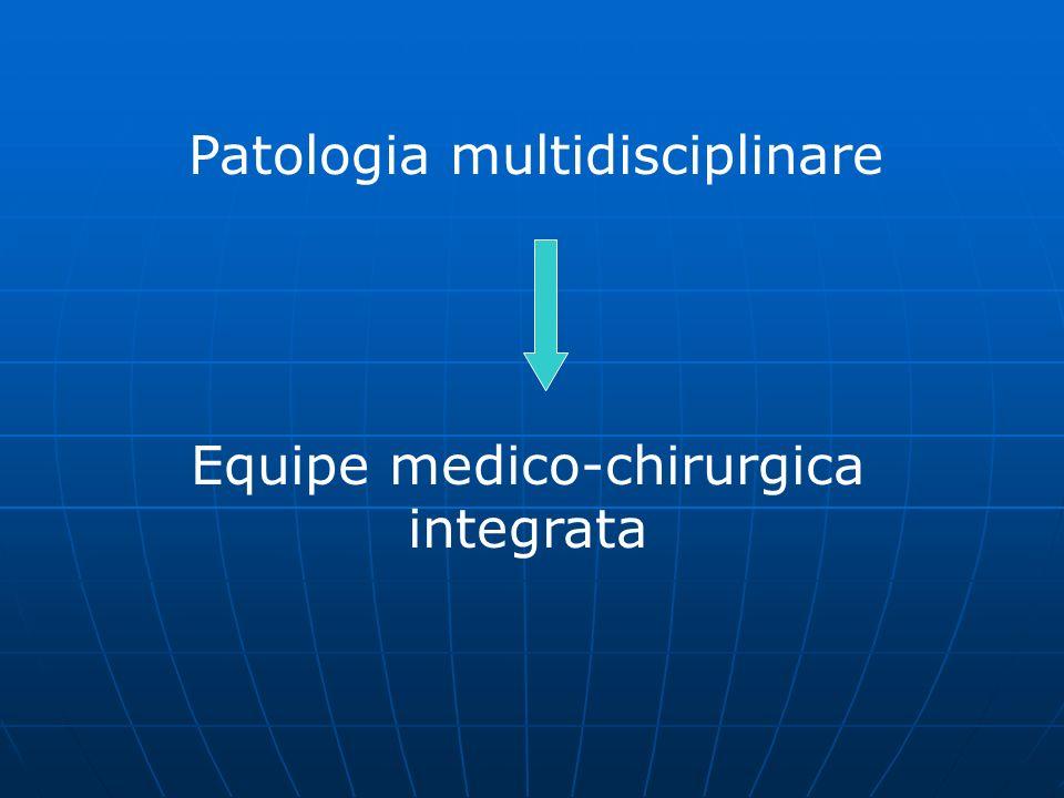 Patologia multidisciplinare Equipe medico-chirurgica integrata
