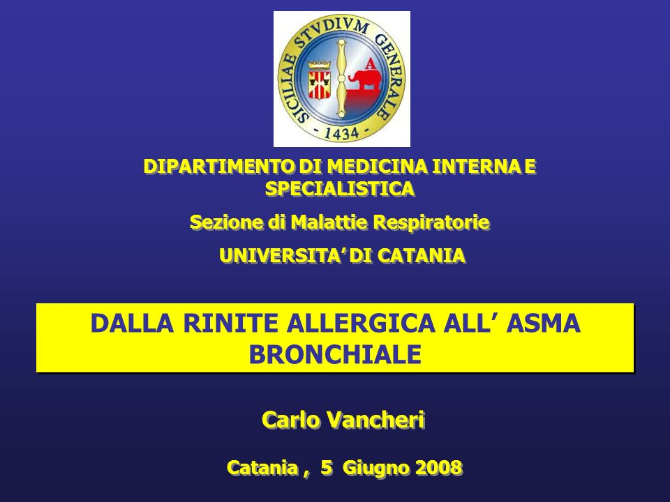 DALLA RINITE ALLERGICA ALL ASMA BRONCHIALE DIPARTIMENTO DI MEDICINA INTERNA E SPECIALISTICA Sezione di Malattie Respiratorie UNIVERSITA DI CATANIA DIP