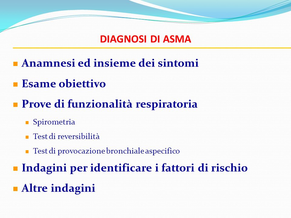 DIAGNOSI DI ASMA Anamnesi ed insieme dei sintomi Esame obiettivo Prove di funzionalità respiratoria Spirometria Test di reversibilità Test di provocaz