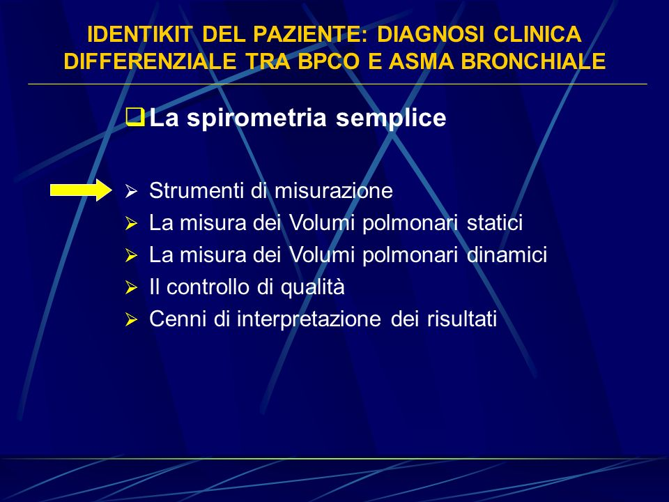 IDENTIKIT DEL PAZIENTE: DIAGNOSI CLINICA DIFFERENZIALE TRA BPCO E ASMA BRONCHIALE La spirometria semplice Strumenti di misurazione La misura dei Volum
