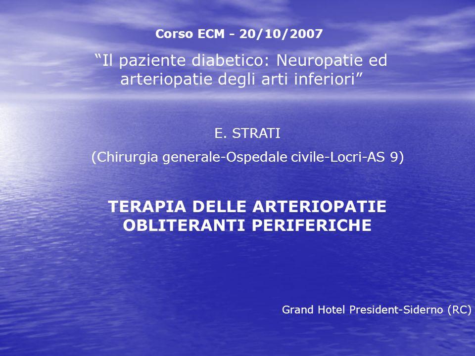 Corso ECM - 20/10/2007 Il paziente diabetico: Neuropatie ed arteriopatie degli arti inferiori E. STRATI (Chirurgia generale-Ospedale civile-Locri-AS 9