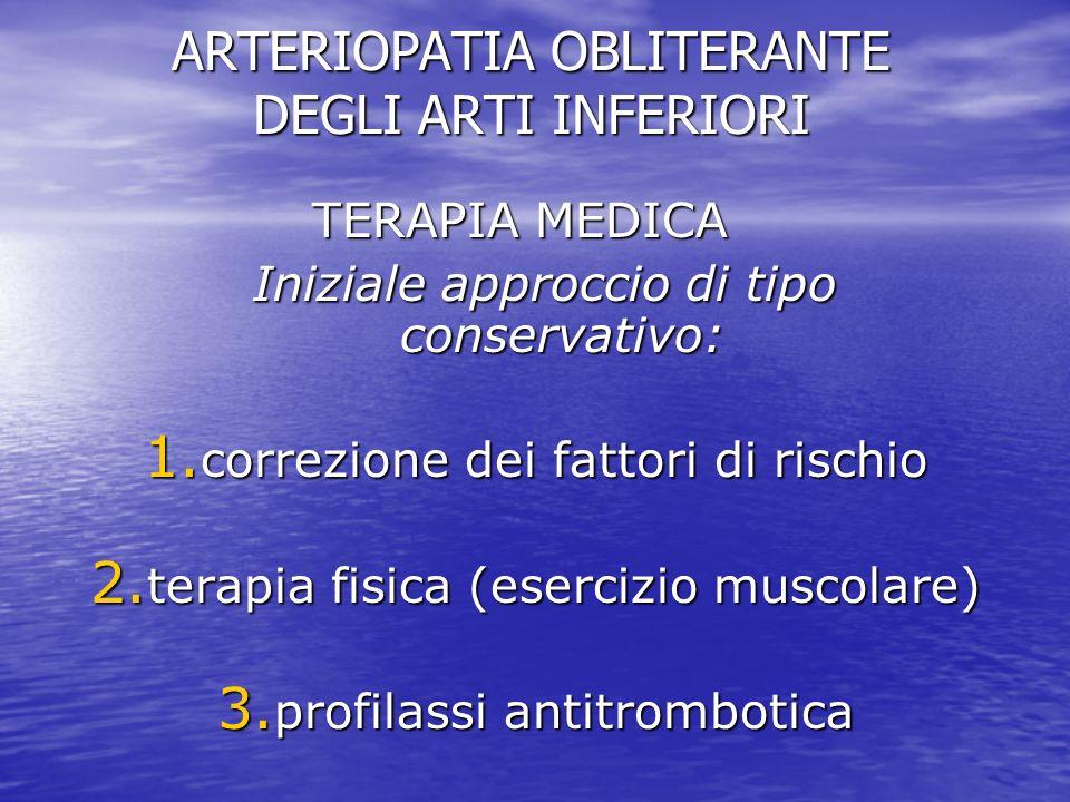 ARTERIOPATIA OBLITERANTE DEGLI ARTI INFERIORI TERAPIA MEDICA TERAPIA MEDICA Iniziale approccio di tipo conservativo: Iniziale approccio di tipo conser