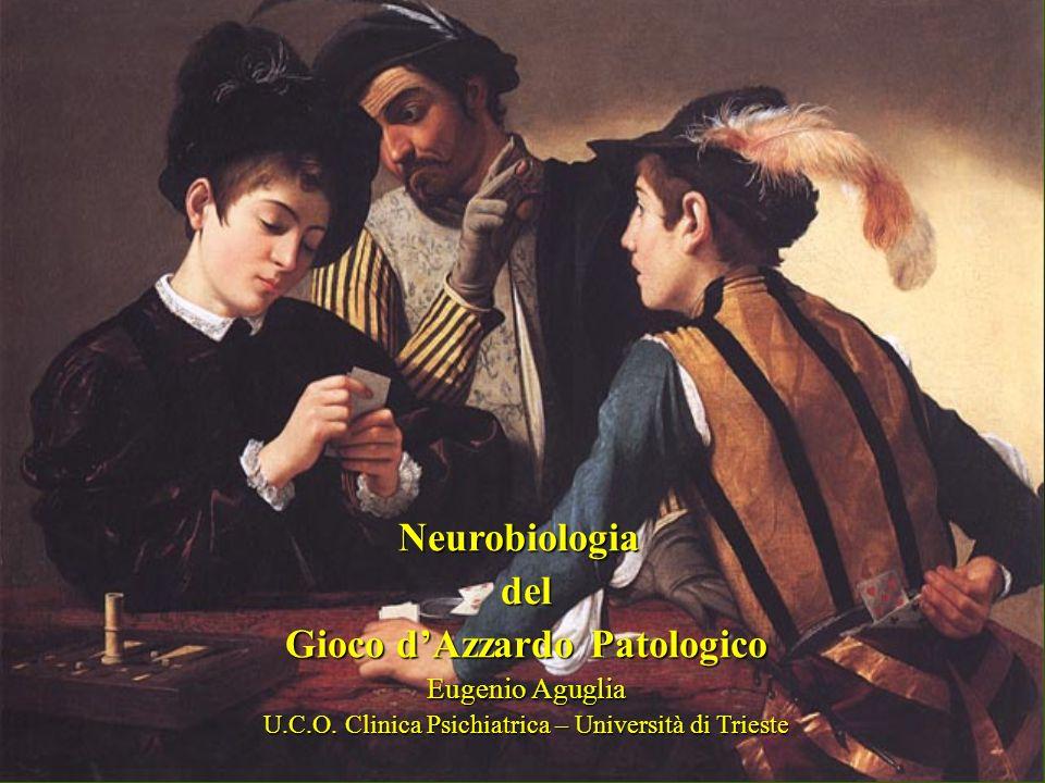 Neurobiologiadel Gioco dAzzardo Patologico Eugenio Aguglia U.C.O. Clinica Psichiatrica – Università di Trieste