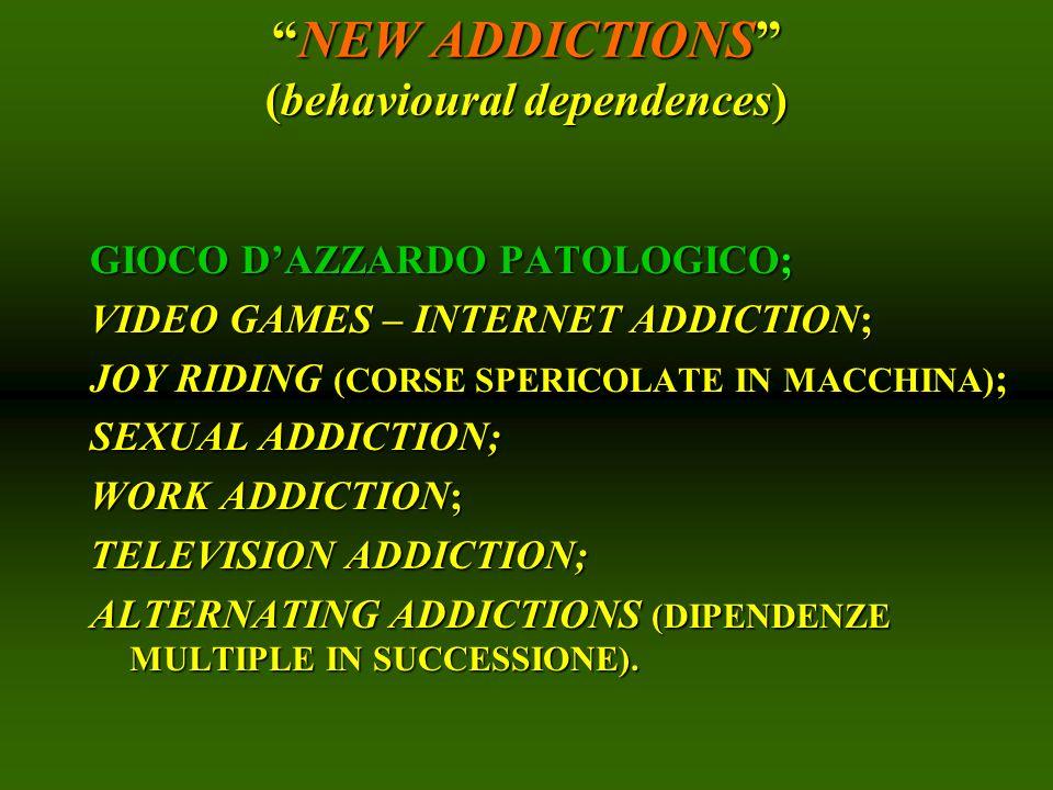 NEW ADDICTIONS (behavioural dependences)NEW ADDICTIONS (behavioural dependences) GIOCO DAZZARDO PATOLOGICO; VIDEO GAMES – INTERNET ADDICTION; JOY RIDI
