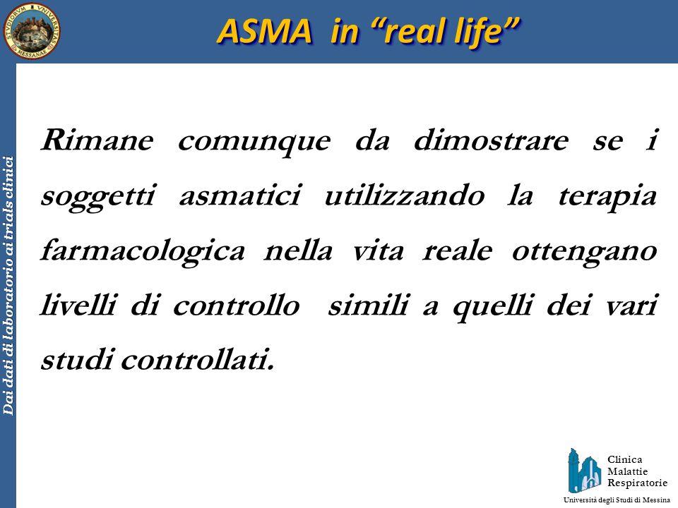 Clinica Malattie Respiratorie Università degli Studi di Messina Dai dati di laboratorio ai trials clinici ASMA in real life Rimane comunque da dimostr