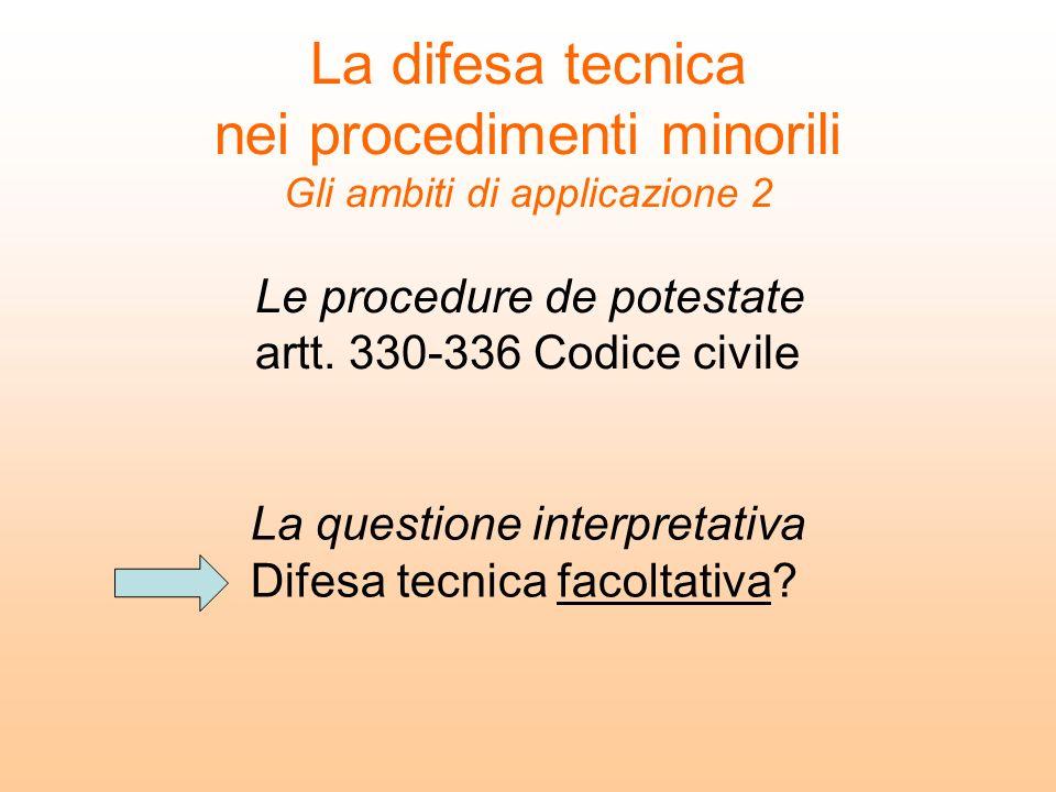 La difesa tecnica nei procedimenti minorili Gli ambiti di applicazione 2 Le procedure de potestate artt. 330-336 Codice civile La questione interpreta