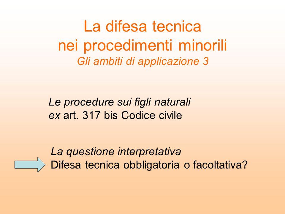 La difesa tecnica nei procedimenti minorili Gli ambiti di applicazione 3 Le procedure sui figli naturali ex art. 317 bis Codice civile La questione in