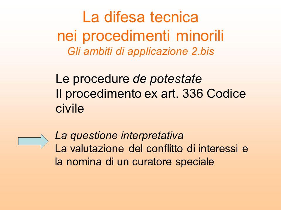 La difesa tecnica nei procedimenti minorili Gli ambiti di applicazione 2.bis Le procedure de potestate Il procedimento ex art. 336 Codice civile La qu