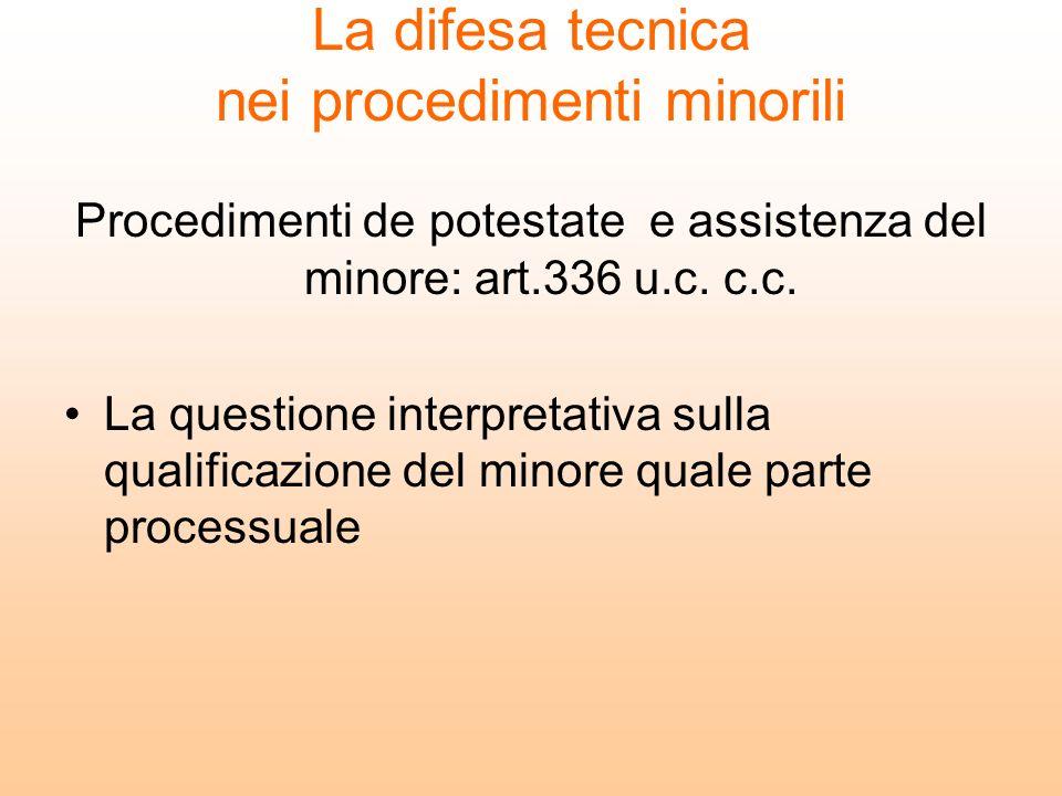 La difesa tecnica nei procedimenti minorili Procedimenti de potestate e assistenza del minore: art.336 u.c. c.c. La questione interpretativa sulla qua
