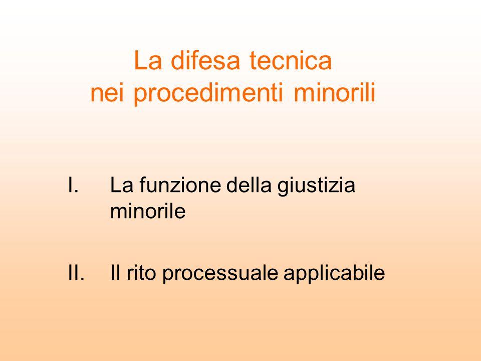 La difesa tecnica nei procedimenti minorili I.La funzione della giustizia minorile II.Il rito processuale applicabile