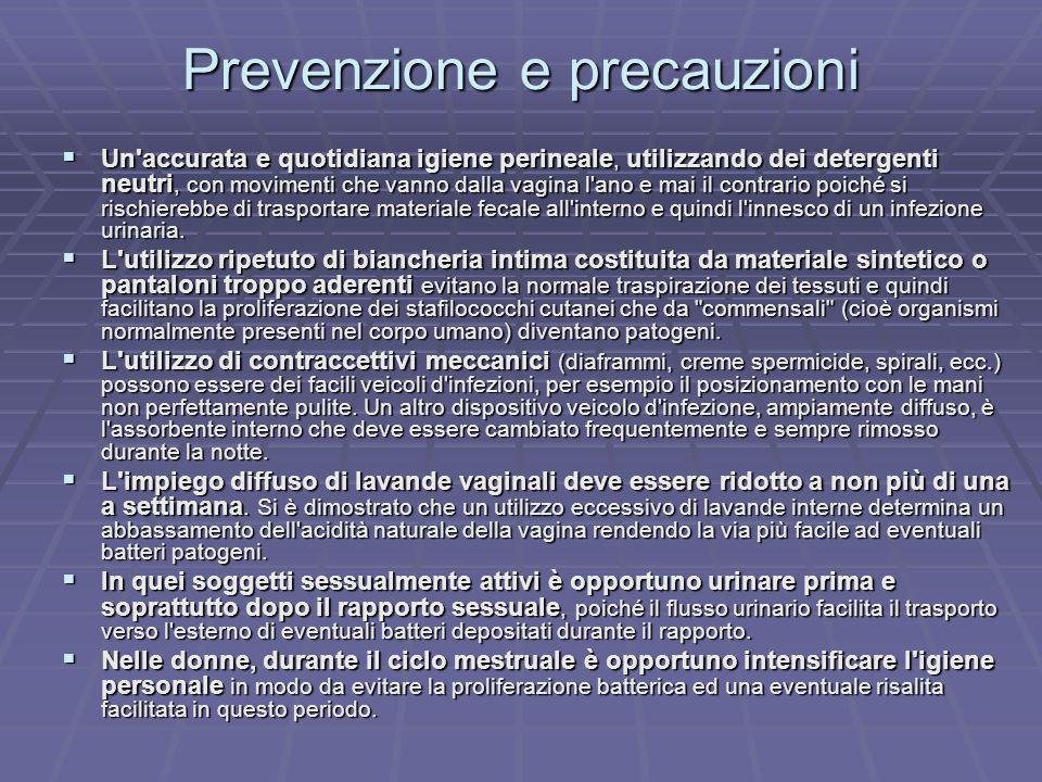 Prevenzione e precauzioni Un'accurata e quotidiana igiene perineale, utilizzando dei detergenti neutri, con movimenti che vanno dalla vagina l'ano e m