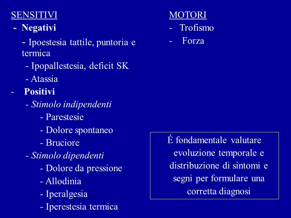 SENSITIVI - Negativi - - Ipoestesia tattile, puntoria e termica - Ipopallestesia, deficit SK - Atassia - Positivi - Stimolo indipendenti - Parestesie