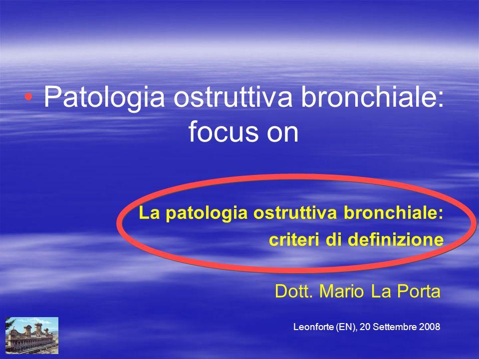 Leonforte (EN), 20 Settembre 2008 Misura della riduzione del flusso aereo espiratorio (Spirometria) Dovrebbero essere sottoposti a spirometria: La spirometria contribuisce ad identificare i pazienti che soffrono della malattia ad uno stadio precoce La spirometria contribuisce ad identificare i pazienti che soffrono della malattia ad uno stadio precoce pazienti in cui si sospetta BPCO pazienti che presentano tosse cronica ed escreato, anche se non lamentano dispnea BPCO: criteri di definizione