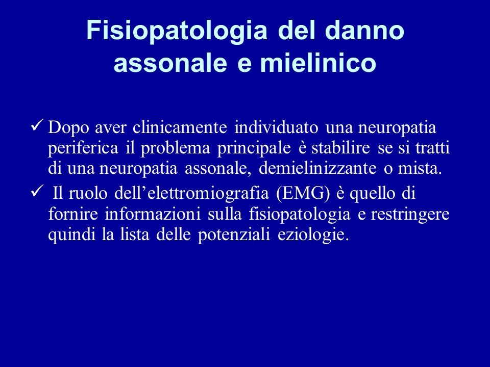 Fisiopatologia del danno assonale e mielinico Dopo aver clinicamente individuato una neuropatia periferica il problema principale è stabilire se si tr