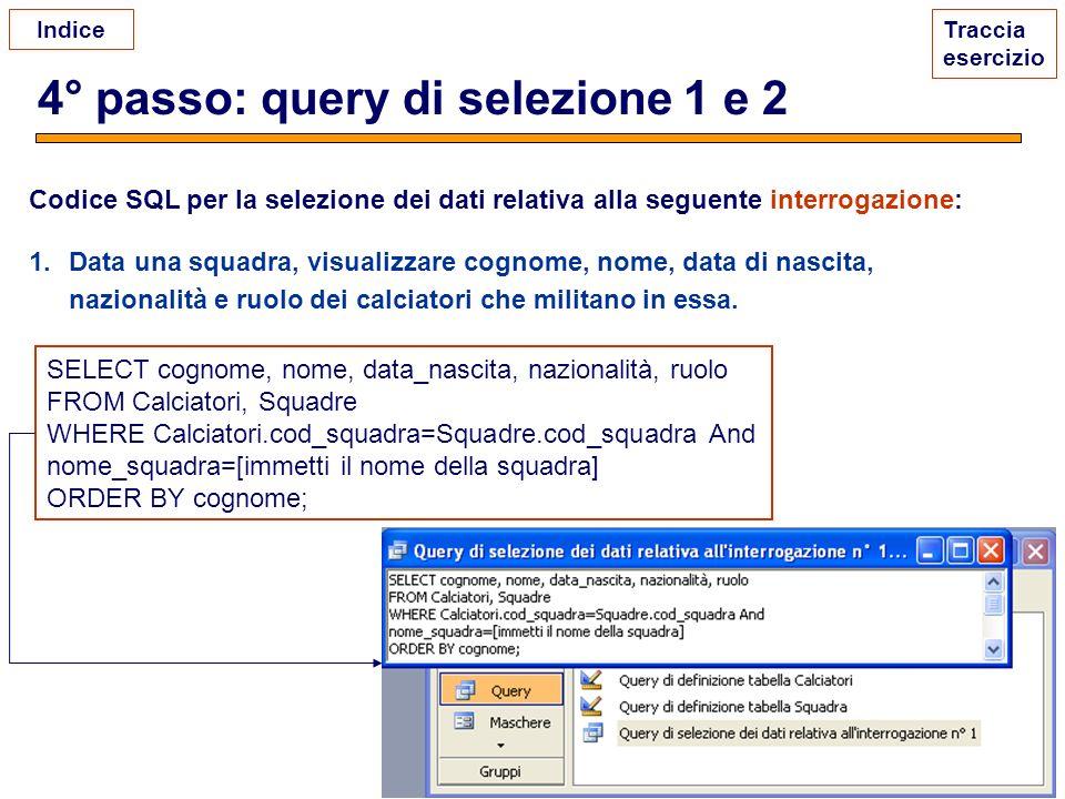4° passo: query di selezione 1 e 2 Traccia esercizio SELECT cognome, nome, data_nascita, nazionalità, ruolo FROM Calciatori, Squadre WHERE Calciatori.