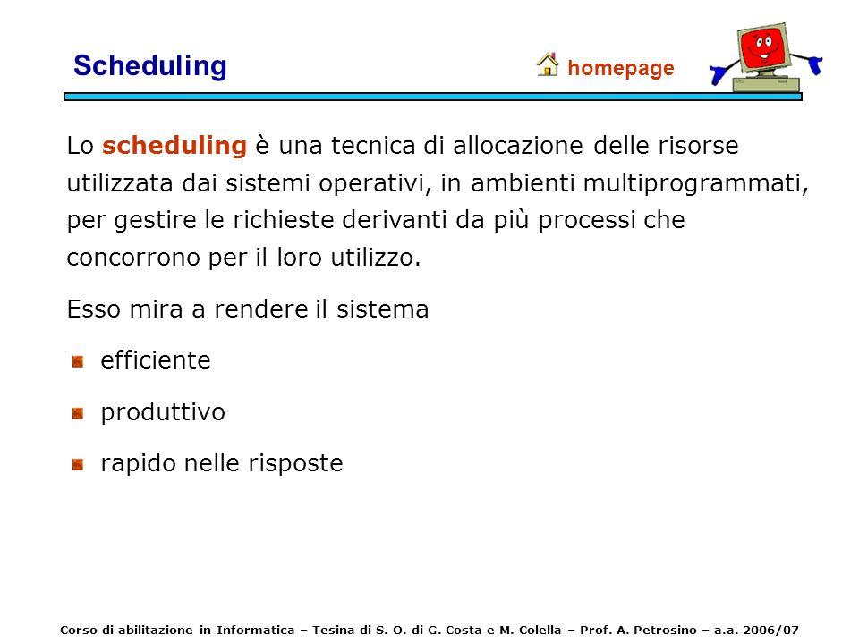 Scheduling Lo scheduling è una tecnica di allocazione delle risorse utilizzata dai sistemi operativi, in ambienti multiprogrammati, per gestire le ric