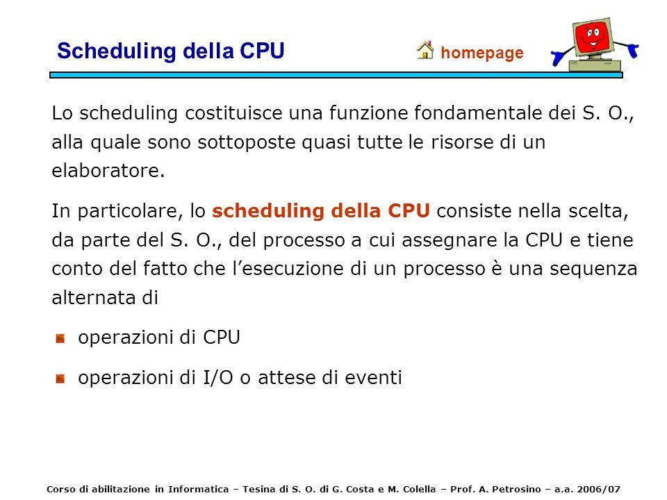Scheduling della CPU Lo scheduling costituisce una funzione fondamentale dei S. O., alla quale sono sottoposte quasi tutte le risorse di un elaborator