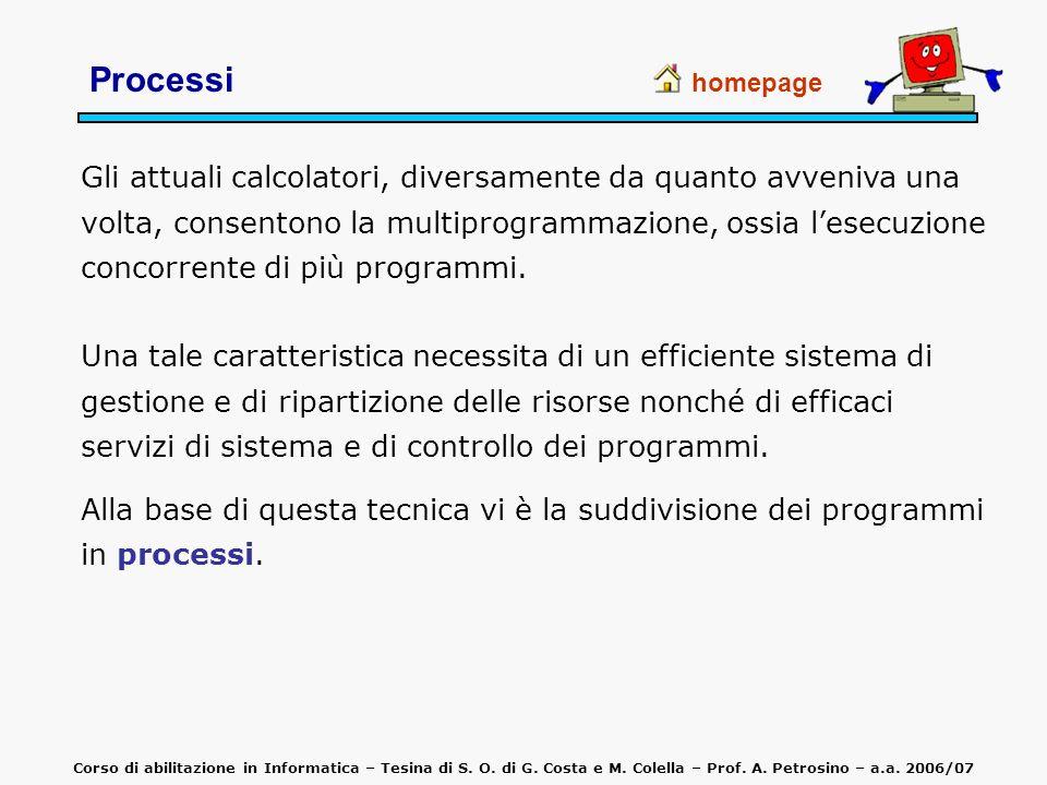 Un processo è fondamentalmente un programma in fase di esecuzione; più propriamente, è lunità di lavoro elementare che il S.