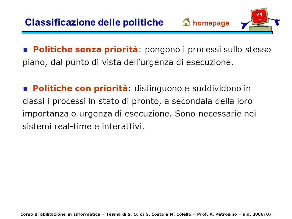 Politiche senza priorità: pongono i processi sullo stesso piano, dal punto di vista dellurgenza di esecuzione. Politiche con priorità: distinguono e s