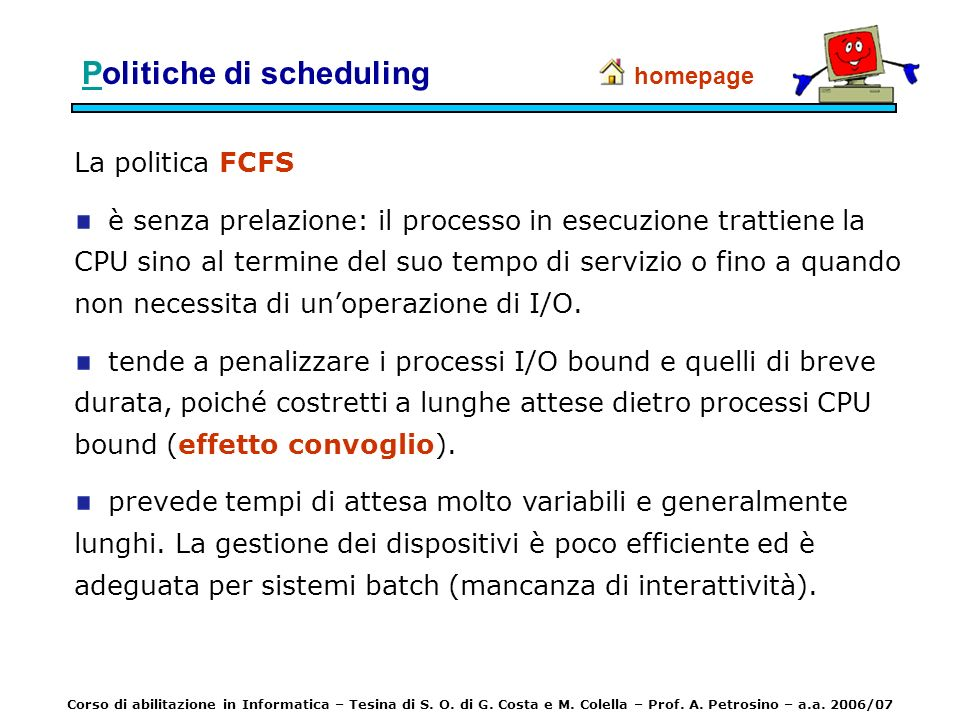 PPolitiche di scheduling La politica FCFS è senza prelazione: il processo in esecuzione trattiene la CPU sino al termine del suo tempo di servizio o f