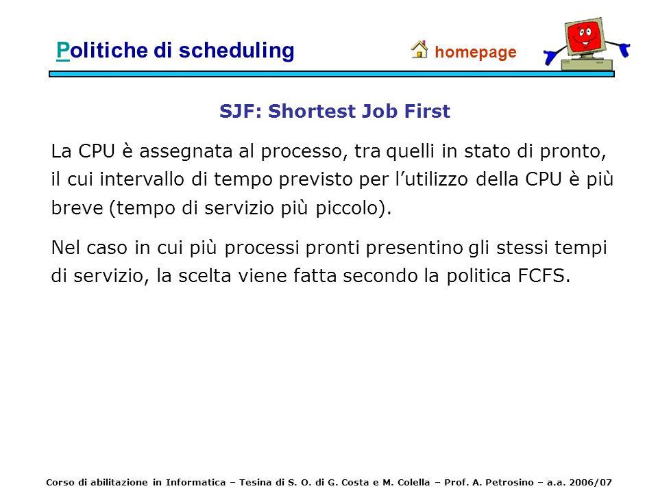 PPolitiche di scheduling SJF: Shortest Job First La CPU è assegnata al processo, tra quelli in stato di pronto, il cui intervallo di tempo previsto pe