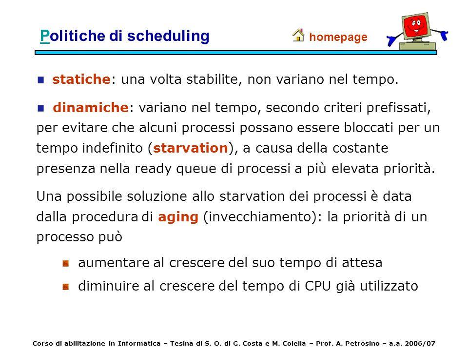 PPolitiche di scheduling statiche: una volta stabilite, non variano nel tempo. dinamiche: variano nel tempo, secondo criteri prefissati, per evitare c