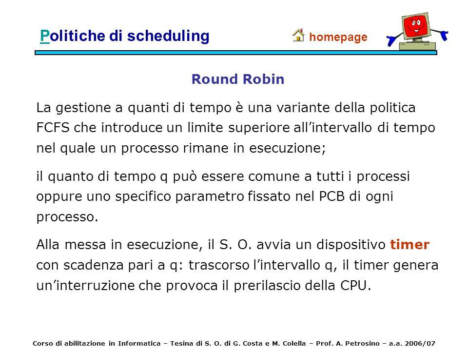 PPolitiche di scheduling Round Robin La gestione a quanti di tempo è una variante della politica FCFS che introduce un limite superiore allintervallo