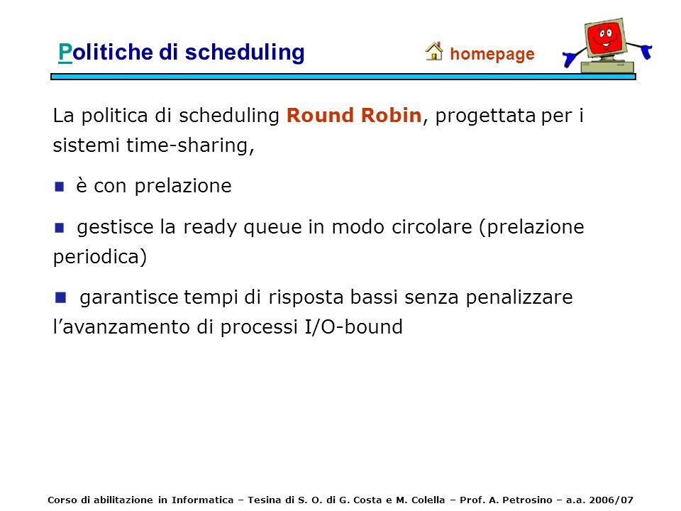 PPolitiche di scheduling La politica di scheduling Round Robin, progettata per i sistemi time-sharing, è con prelazione gestisce la ready queue in mod