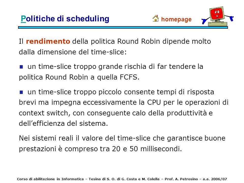 PPolitiche di scheduling Il rendimento della politica Round Robin dipende molto dalla dimensione del time-slice: un time-slice troppo grande rischia d