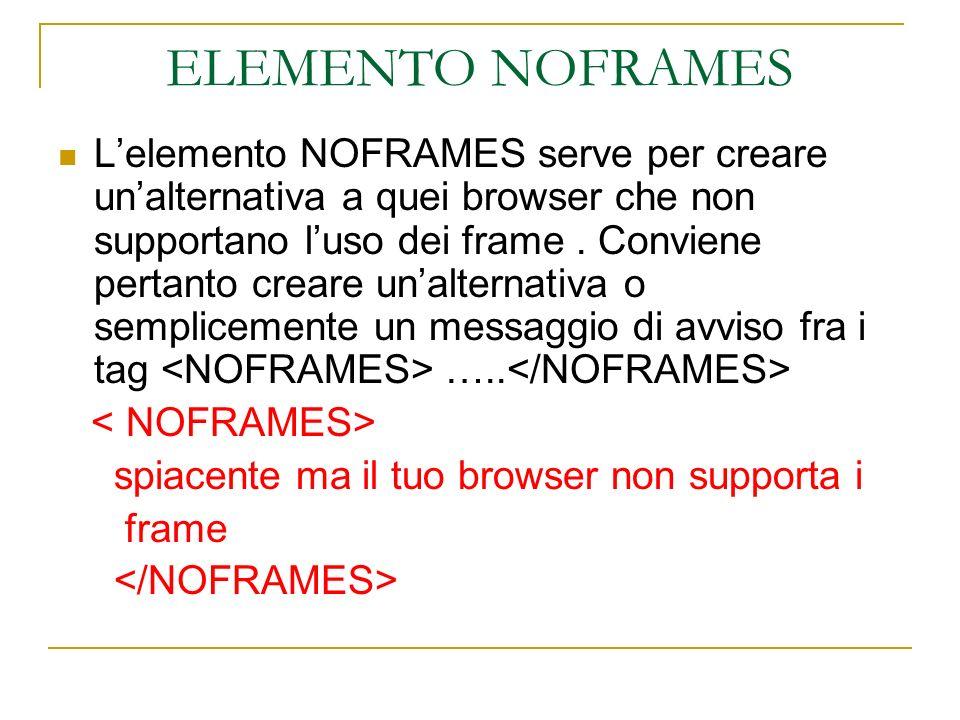 ELEMENTO NOFRAMES Lelemento NOFRAMES serve per creare unalternativa a quei browser che non supportano luso dei frame. Conviene pertanto creare unalter