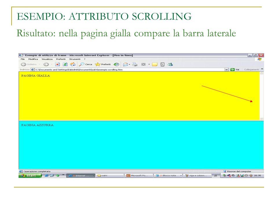 ESEMPIO: ATTRIBUTO SCROLLING Risultato: nella pagina gialla compare la barra laterale