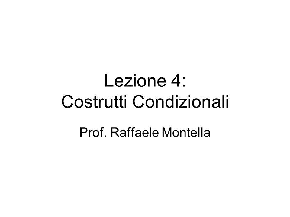 Lezione 4: Costrutti Condizionali Prof. Raffaele Montella