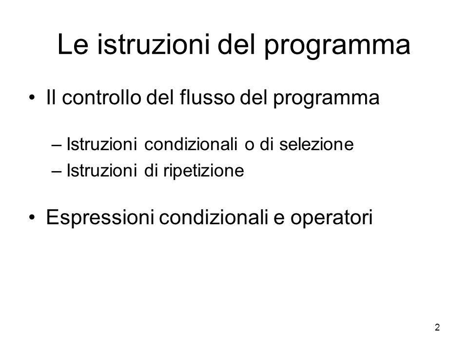 2 Le istruzioni del programma Il controllo del flusso del programma –Istruzioni condizionali o di selezione –Istruzioni di ripetizione Espressioni condizionali e operatori