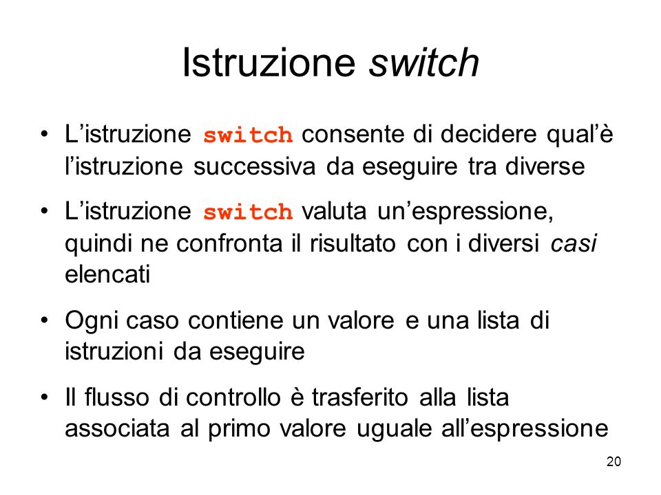 20 Istruzione switch Listruzione switch consente di decidere qualè listruzione successiva da eseguire tra diverse Listruzione switch valuta unespressi