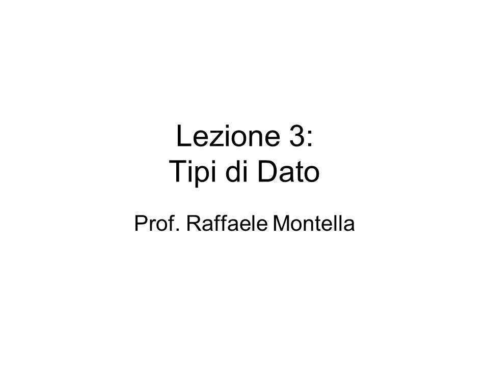 Lezione 3: Tipi di Dato Prof. Raffaele Montella