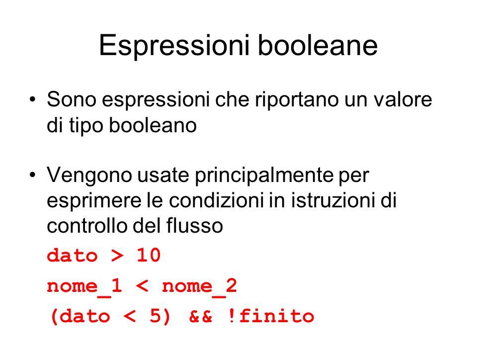 Espressioni booleane Sono espressioni che riportano un valore di tipo booleano Vengono usate principalmente per esprimere le condizioni in istruzioni