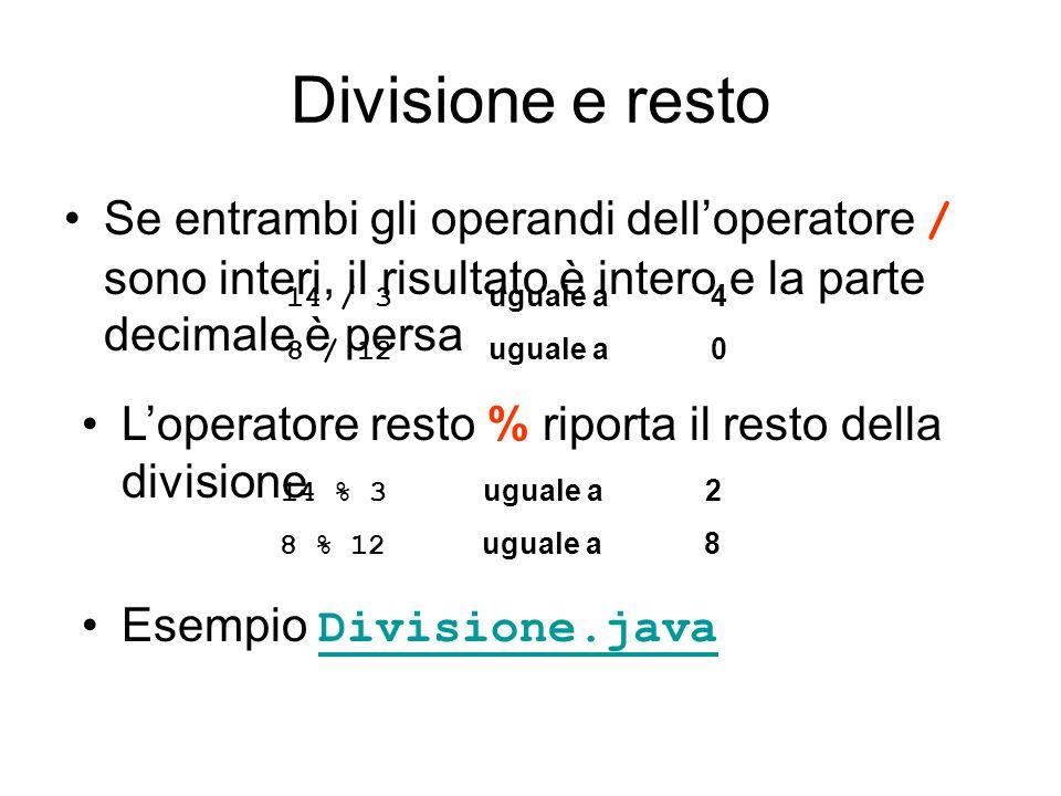 Divisione e resto Se entrambi gli operandi delloperatore / sono interi, il risultato è intero e la parte decimale è persa Loperatore resto % riporta i