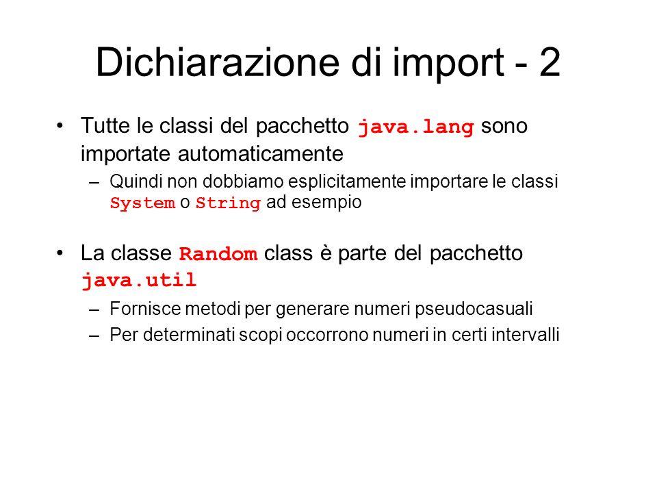 Dichiarazione di import - 2 Tutte le classi del pacchetto java.lang sono importate automaticamente –Quindi non dobbiamo esplicitamente importare le cl