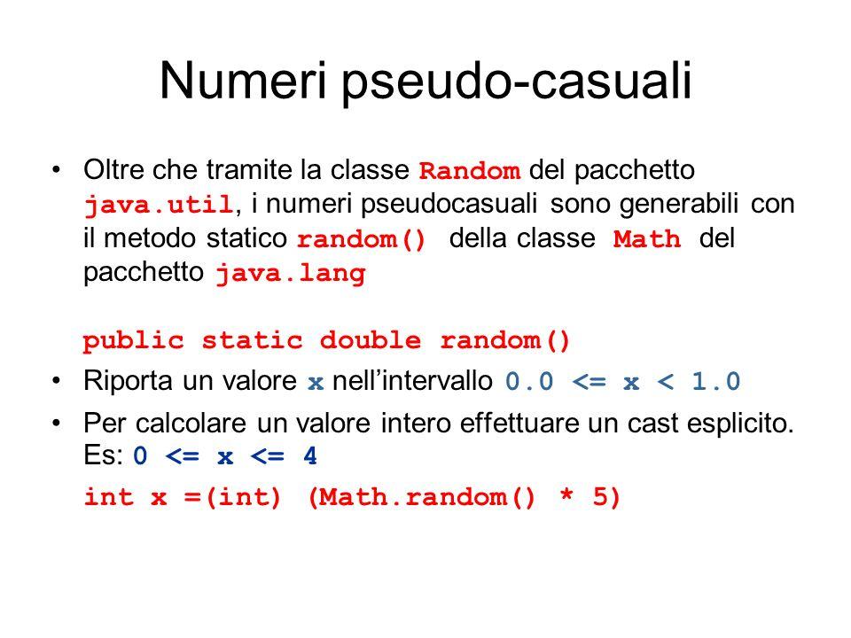 Numeri pseudo-casuali Oltre che tramite la classe Random del pacchetto java.util, i numeri pseudocasuali sono generabili con il metodo statico random(