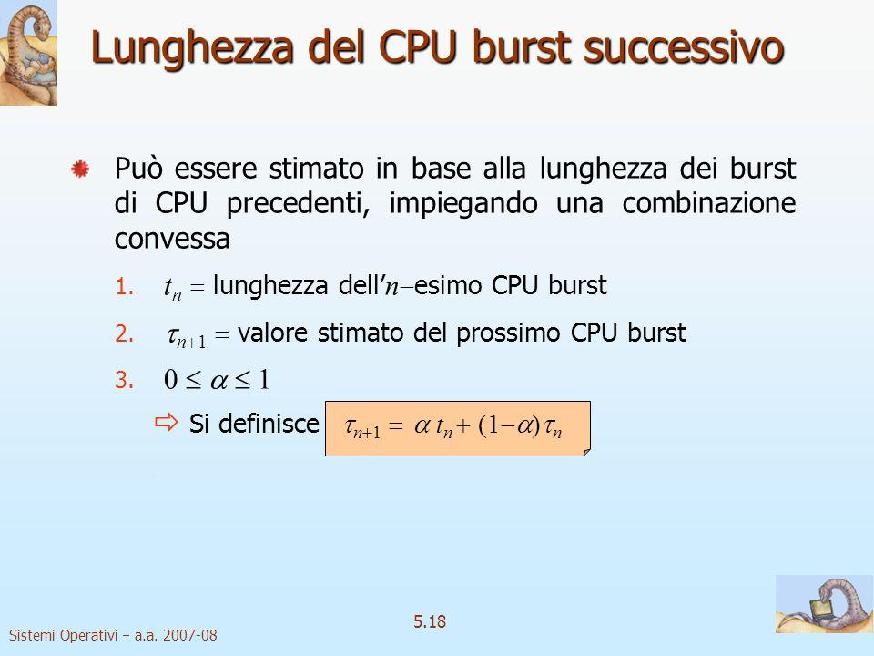 Sistemi Operativi a.a. 2007-08 5.18 Può essere stimato in base alla lunghezza dei burst di CPU precedenti, impiegando una combinazione convessa 1. t n