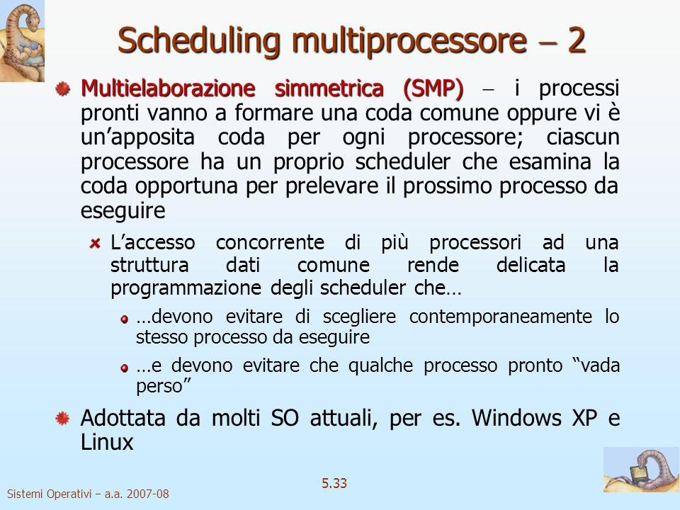 Sistemi Operativi a.a. 2007-08 5.33 Scheduling multiprocessore 2 Multielaborazione simmetrica (SMP) Multielaborazione simmetrica (SMP) i processi pron