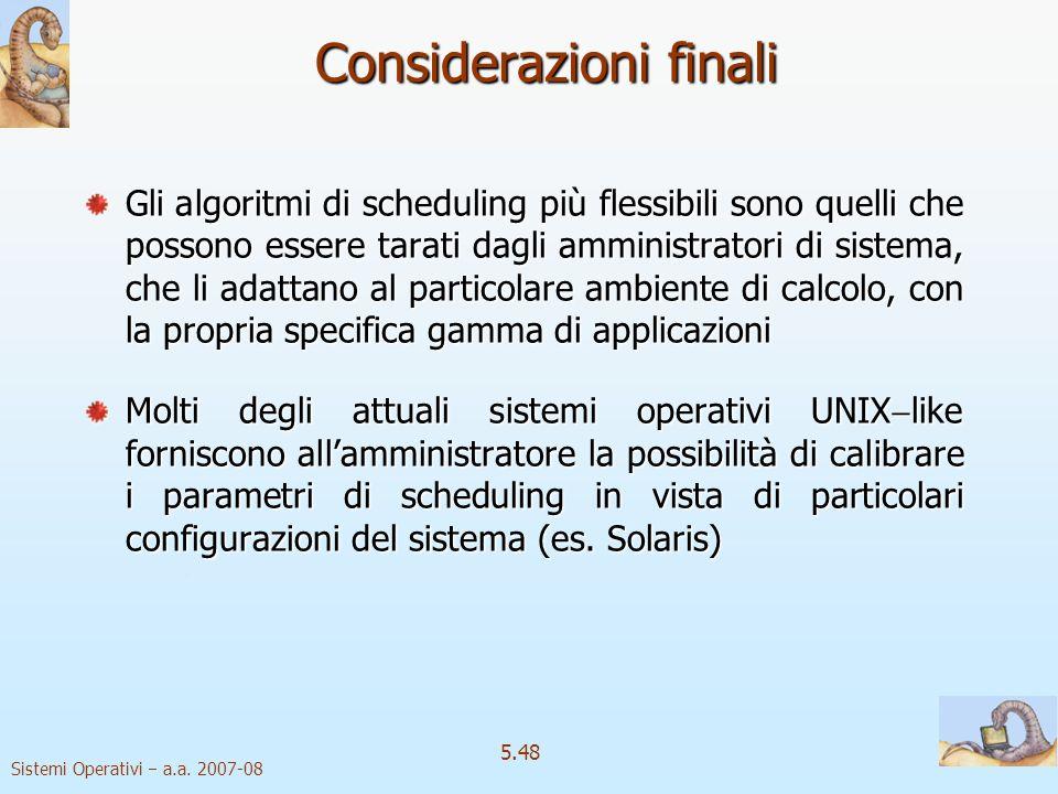 Sistemi Operativi a.a. 2007-08 5.48 Considerazioni finali Gli algoritmi di scheduling più flessibili sono quelli che possono essere tarati dagli ammin