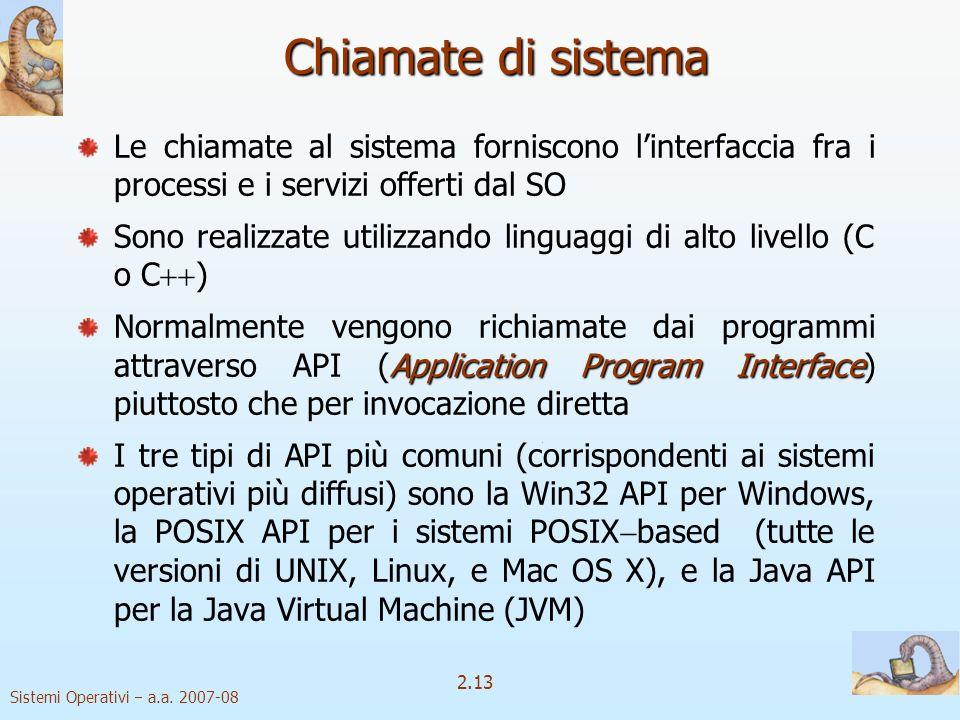 2.13 Sistemi Operativi a.a. 2007-08 Chiamate di sistema Le chiamate al sistema forniscono linterfaccia fra i processi e i servizi offerti dal SO Sono