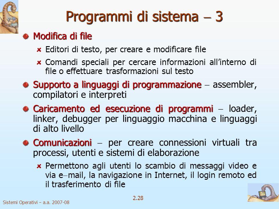2.28 Sistemi Operativi a.a. 2007-08 Modifica di file Editori di testo, per creare e modificare file Comandi speciali per cercare informazioni allinter