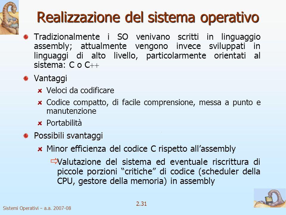 2.31 Sistemi Operativi a.a. 2007-08 Tradizionalmente i SO venivano scritti in linguaggio assembly; attualmente vengono invece sviluppati in linguaggi